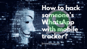 Learn 5 Free ways how to hack someone's WhatsApp with mobile tracker