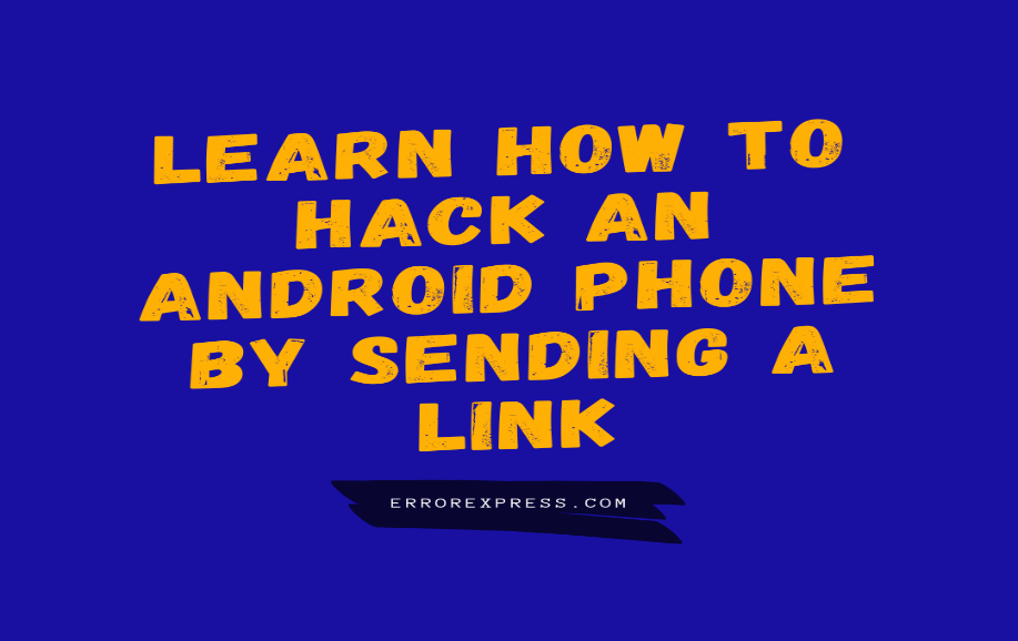 Learn How to Hack an Android Device by Sending A Link (Free Download)