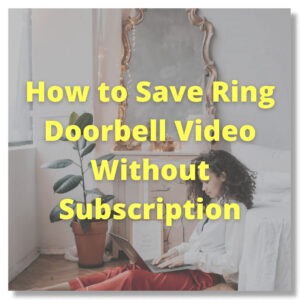 Easy Guide on How to Save Ring Doorbell Video Without Subscription