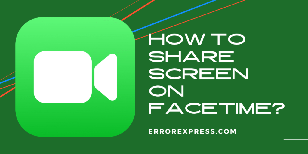 The 3 Easiest Ways to Share Screen on FaceTime in Your iPhone, Mac and iOS Devices