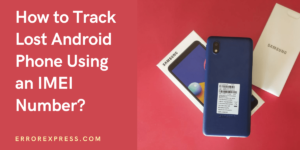 How to Track a Lost Android Phone Using an IMEI Number