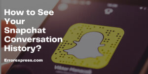 3 Ways on How You Can See Your Snapchat Conversation History in 2021