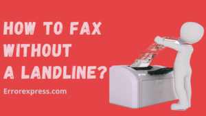 3 Easy Ways on How to Fax Without a Landline
