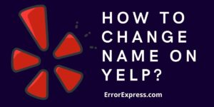 To Learn How to change name on Yelp