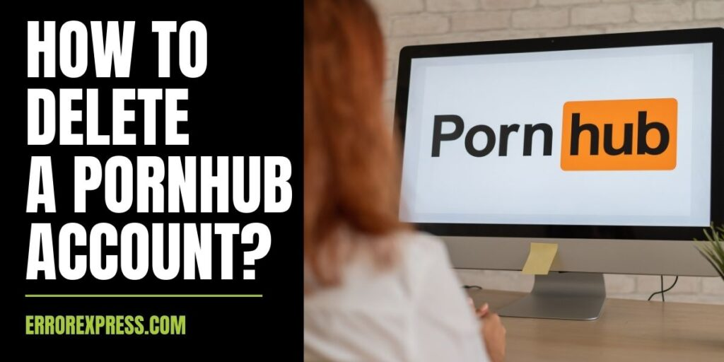Things About How To Delete A Pornhub Account