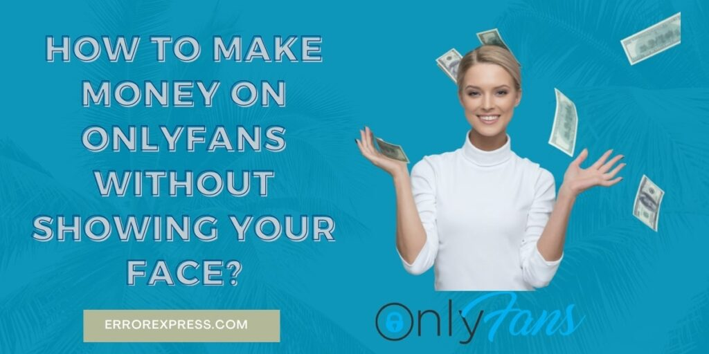 To Learn How to Make Money on OnlyFans Without Showing Your Face