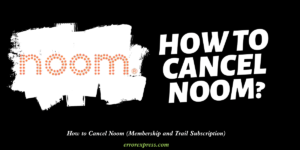 How to Cancel Noom (Membership and Trail Subscription)