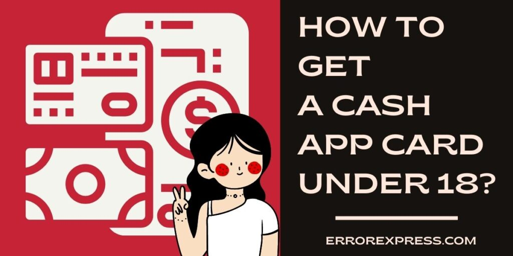 To Learn How to get a cash app card under 18