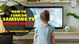 Learn How To Turn on Samsung TV Without Remote