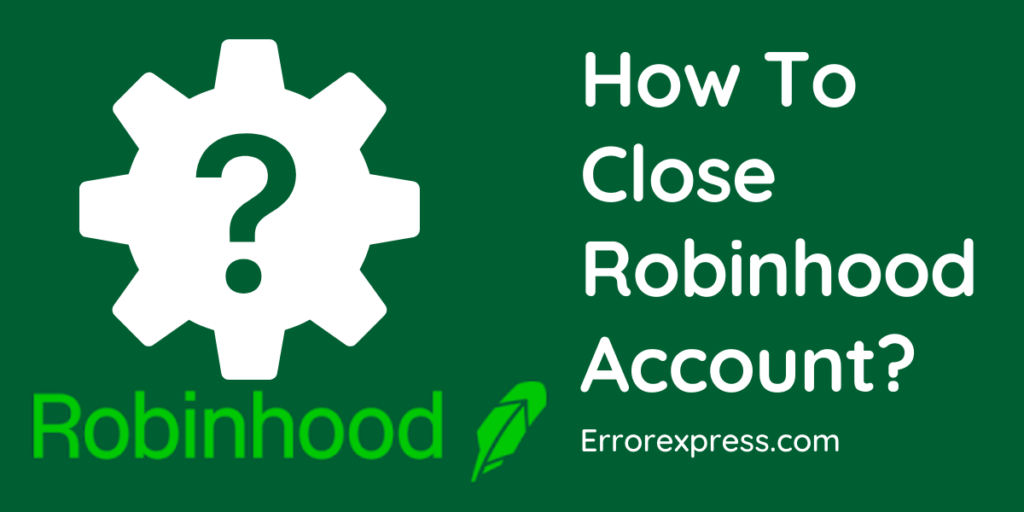 Steps for How To Close a Robinhood Account