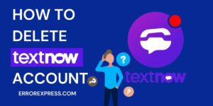 In this image it's written How to delete TextNow Account by errorexpress.com