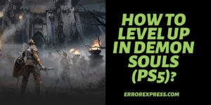 How To Level Up in Demon Souls (PS5)?