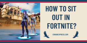 How To Sit Out in Fortnite- Here is the step by step instructions