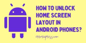 How To Unlock Home Screen Layout in Android Phones