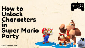 How to Unlock Characters in Super Mario Party by errorexpress is written on the image