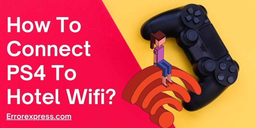 How to connect PS4 to hotel wifi- Simple Guide