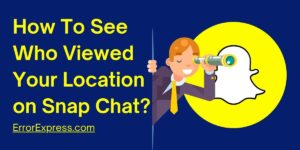 How to see who viewed your location on snap chat