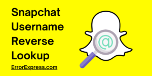 To Learn Snapchat Username Reverse Lookup