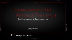 How to Resolve Outriders Internet Connection Error | 2021