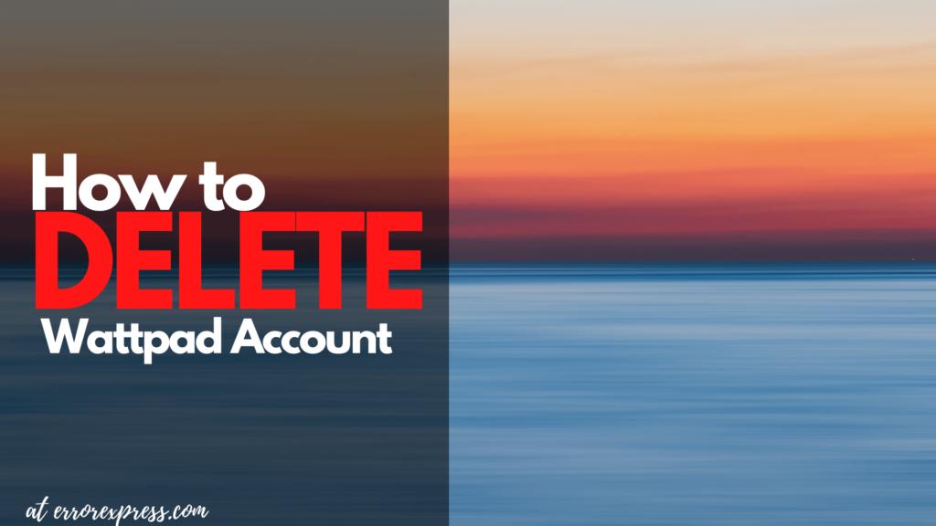 Image says how to delete Wattpad account