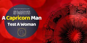 In this it shows How does a Capricorn Man test a woman (in 5 ways)