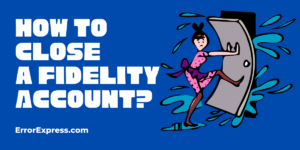 Simple Guidance For How To Close a Fidelity Account