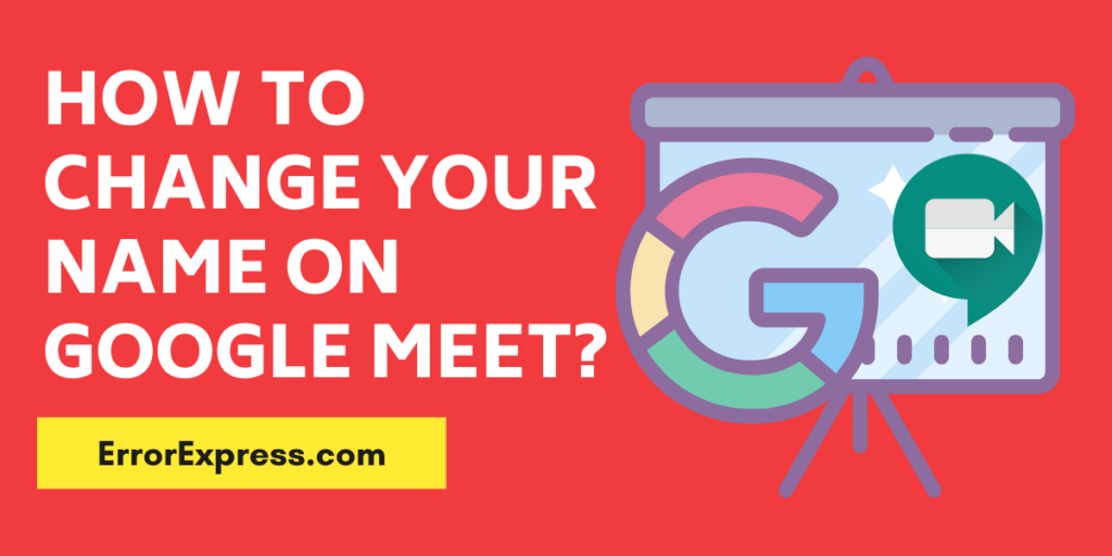 Step by step instruction for how to change/update on your google meet name