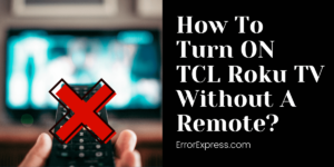 Want To Know How To Turn ON Your TCL Roku TV Without Using Remote