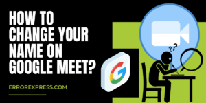 How to Change your name on Google Meet- Explained