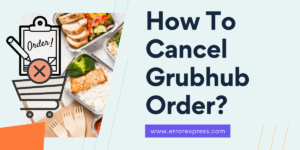 Feature Image For How To Cancel Grubhub Order- Proven Step by Step Guide